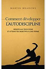 Comment développer l'autodiscipline: Résiste aux tentations et atteins tes objectifs à long terme (French Edition) Paperback