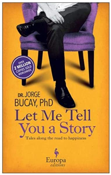 Let Me Tell You a Story: Tales Along the Road to Happiness: Bucay, Jorge:  9781609451233: Amazon.com: Books