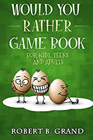 Would You Rather Game Book For Kids, Teens And Adults: Hilario's Books for Kids with 200 Would you rather questions and 50 T
