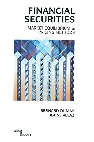 Financial Securities: Market Equilibrium And Pricing Methods (Current Issues In Finance Series)