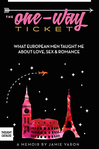 The One-Way Ticket: What European Men Taught Me About Love, Sex &