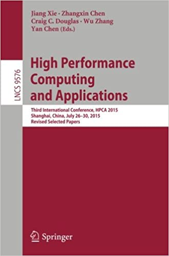High Performance Computing and Applications: Third International Conference, HPCA 2015, Shanghai, China, July 26-30, 2015, Revised Selected Papers (Lecture Notes in Computer Science)