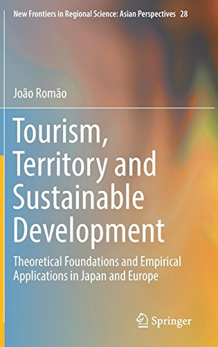 Tourism, Territory and Sustainable Development: Theoretical Foundations and Empirical Applications in Japan and Europe (New Frontiers in Regional Science: Asian Perspectives)
