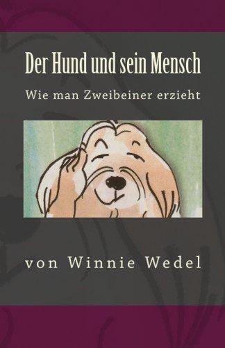 Der Hund Und Sein Mensch  Wie Man Zweibeiner Erzieht  Ewige Edition