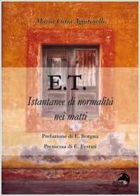 E.T. Istantanee di normalità nei matti