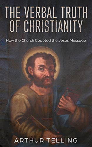 The Verbal Truth of Christianity by Arthur Telling