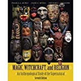 Magic, Witchcraft and Religion : An Anthropological Study of the Supernatural, Arthur C. Lehmann, James E. Myers, 155934170X