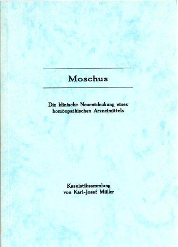 Moschus - Die klinische Neuentdeckung eines homöopathischen Arzneimittels (Kasuistiksammlung)