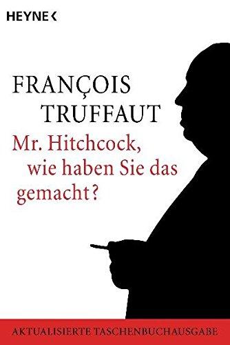 Mr. Hitchcock, wie haben Sie das gemacht? Taschenbuch – 1. März 2003 Robert Fischer François Truffaut Helen G. Scott Frieda Grafe