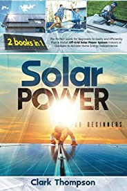 Solar Power for Beginners: 2 Books in 1 The Perfect Guide for Beginners to Easily and Efficiently Plan & I