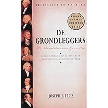 De grondleggers: de geboorte van de Verenigde Staten : de herontdekking van de democratie, de uitvinding van de politieke partij: de revolutionaire generatie