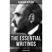 The Essential Writings of Rudyard Kipling (Illustrated Edition): 5 Novels & 350+ Short Stories, Poetry, Historical Military Works and Autobiographical ... Jungle Book, Kim, The Man Who Would Be King