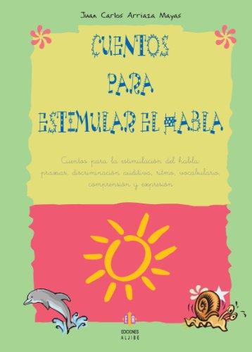 Cuentos para estimular el habla: Cuentos para la estimulacion del habla: Praxias, discriminacion auditiva, ritmo, vocavulario, comprension y expresion (Spanish Edition) [Juan Carlos Arriaza Mayas] (Tapa Blanda)