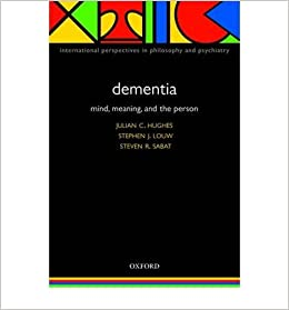 Book [(Dementia: Mind, Meaning, and the Person)] [Author: Julian C. Hughes] published on (January, 2006)