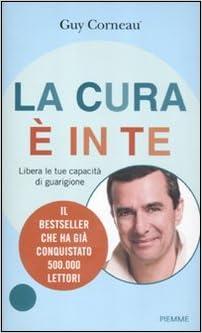 La cura è in te: Libera le tue capacità di guarigione (Italian Edition)