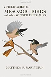 A Field Guide to Mesozoic Birds and Other Winged Dinosaurs by Martyniuk, Matthew P. (2012) Paperback