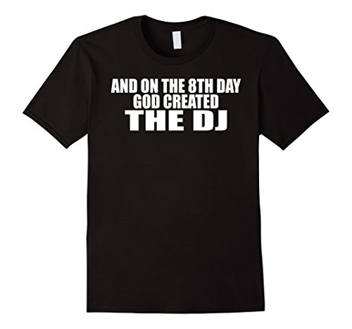 - Mens On the 8th Day God Created The DJ - Funny T-shirt XL Black