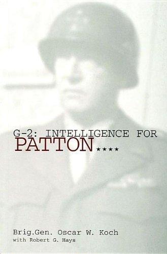 G-2: Intelligence for Patton: (Schiffer Military History Book) by Brig.Gen. Oscar W. Koch (2004-01-01)