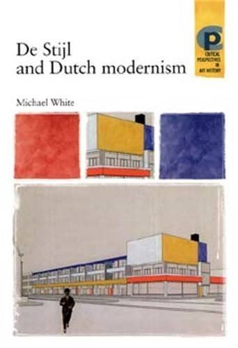 De Stijl and Dutch modernism (Critical Perspectives in Art History MUP) by Michael White - Manchester Mall Stores In