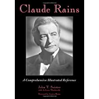 Soister, J: Claude Rains: A Comprehensive Illustrated