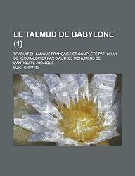 Le Talmud de Babylone; Traduit En Langue Franc Aise Et Complete Par Celui de Jerusalem Et Par D'Autres Monumens de L'Antiquite Judaique (1)