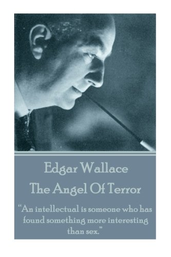"""Edgar Wallace - The Angel Of Terror: """"An intellectual is someone who has found something more interesting than sex.""""  Text fb2 book"""