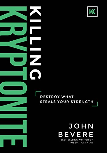Killing Kryptonite: Destroy What Steals Your Strength by [Bevere, John]
