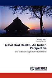 Tribal Oral Health- An Indian Perspective: Oral health among Indian tribal children