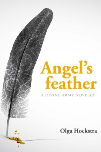 Angel's Feather: The Divine Army by Olga Hoekstra (2012-10-06)
