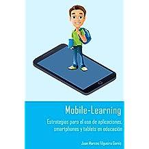 Mobile-Learning: Estrategias para el uso de aplicaciones, smartphones y tablets en educación (Spanish Edition)