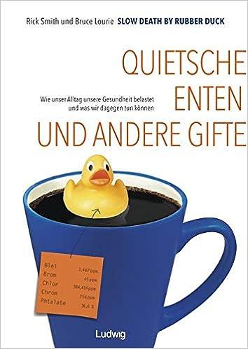 Slow Death by Rubber Duck: Quietscheenten und andere Gifte.