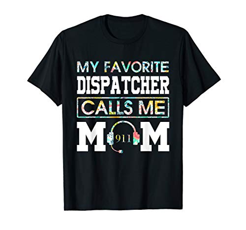 - My Favorite Dispatcher Calls Me Mom-Mother's Day Shirt/Gift