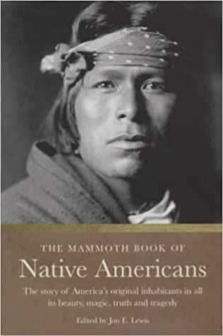 The Mammoth Book of Native Americans: The Story of America's Original Inhabitants in All Its Beauty, Magic, Truth and Tragedy (Mammoth Books) by Jon E. Lewis (Editor) (1-Feb-2004)