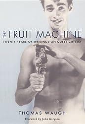 The Fruit Machine: Twenty Years of Writings on Queer Cinema