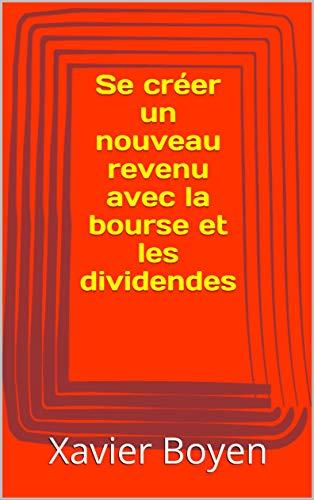 Se créer un nouveau revenu avec la bourse et les dividendes (French Edition)