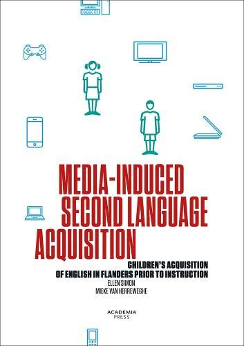 Media-induced Second Language Acquisition: Children's Acquisition of English in Flanders Prior to Instruction