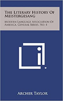 The Literary History of Meistergesang: Modern Language Association of America, General Series, No. 4