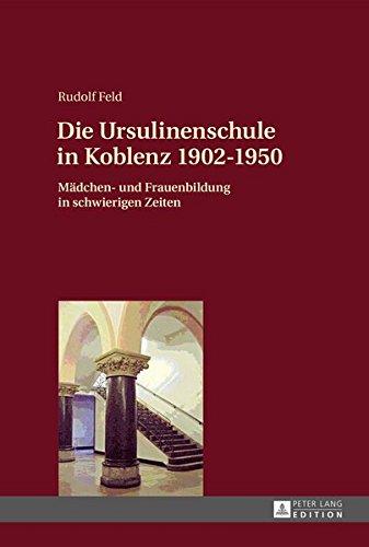 Die Ursulinenschule in Koblenz 1902–1950: Mädchen- und Frauenbildung in schwierigen Zeiten