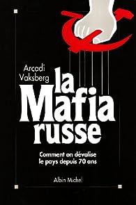 La Mafia russe : Comment on dévalise le pays depuis 70 ans par Arkadi Vaksberg