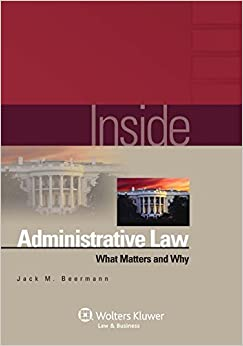 Inside Administrative Law: What Matters and Why (Inside Series) (The Inside Series)