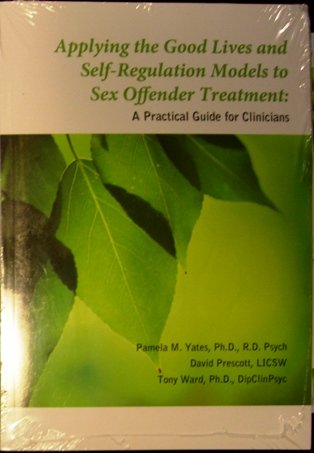 Applying Good Lives and Self Regulation Models to Sex Offender Treatment: A Practical Guide for Clinicians