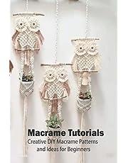 Macrame Tutorials: Creative DIY Macrame Patterns and Ideas for Beginners: Macrame for Beginners