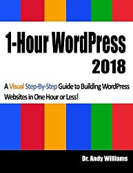 1-Hour WordPress 2018: A visual step-by-step guide to building WordPress websites in one hour or less!