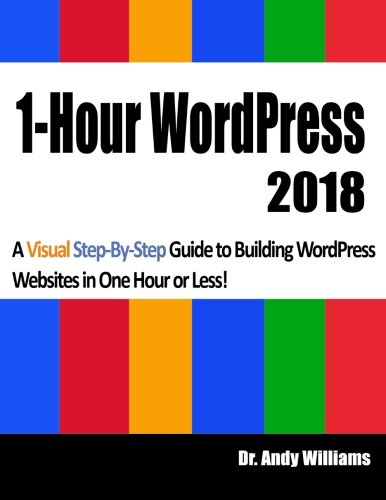 1 Hour Wordpress 2018  A Visual Step By Step Guide To Building Wordpress Websites In One Hour Or Less