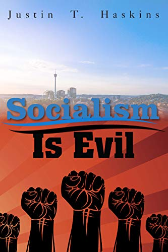 Socialism Is Evil: The Moral Case Against Marx's Radical Dream by [Haskins, Justin]