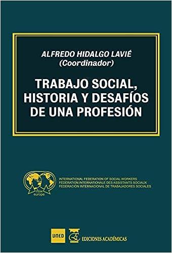 Trabajo social historia y desafíos de una profesión: Amazon.es: Hidalgo Lavie, Alfredo: Libros