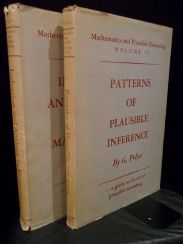 Mathematics and Plausible Reasoning. Volume I: Induction and Analogy in Mathematics. Volume II: Patterns of Plausible Inference