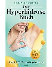 Das Hyperhidrose Buch: Endlich Schluss mit Schwitzen