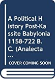 A Political History Post-Kassite Babylonia 1158-722 B.C. (Analecta Orientalia)
