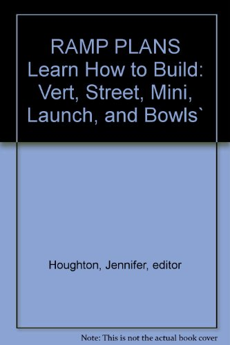 (RAMP PLANS Learn How to Build: Vert, Street, Mini, Launch, and Bowls` )